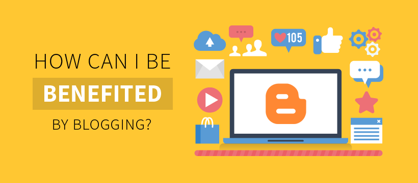 How Can I Be Benefited By Blogging