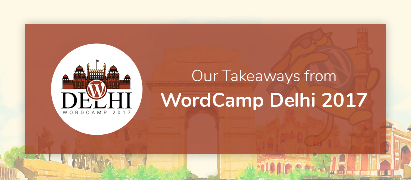 Our Experience & Takeaways from WordCamp Delhi 2017