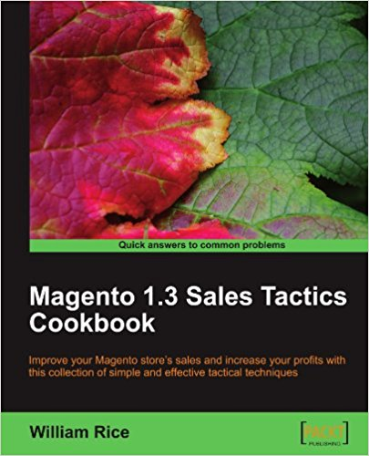 Magento 1.3 Sales Tactics Cookbook by William Rice