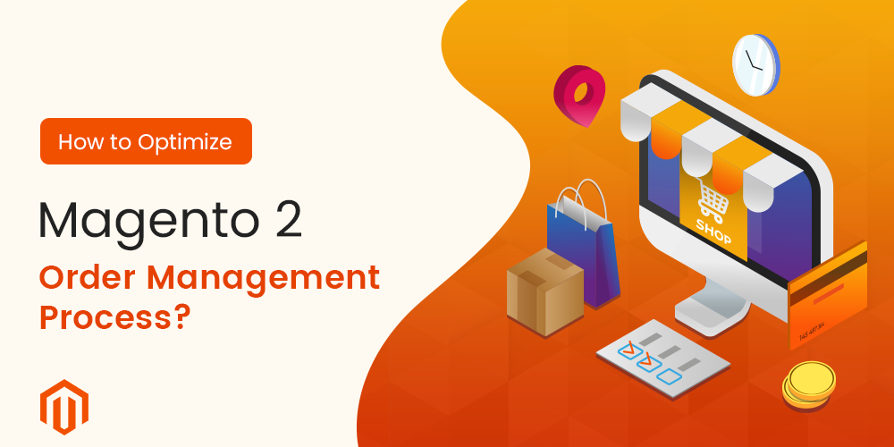 How to Optimize Magento2 Order Management Process