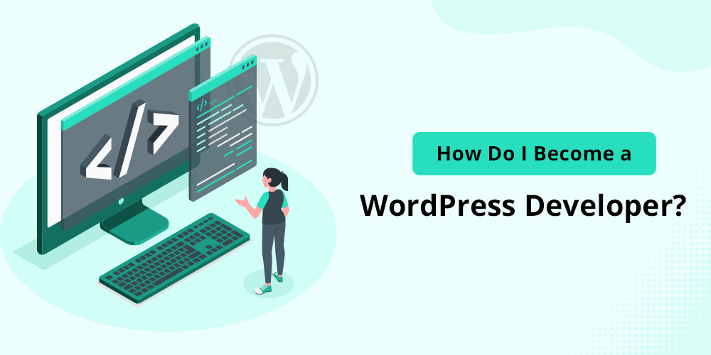 How Do I Become a WordPress Developer