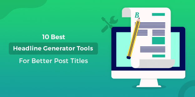 Best Headline Generator Tools For Better Post Titles