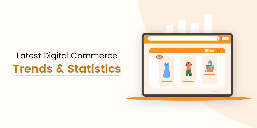 Latest Digital Commerce Trends & Statistics