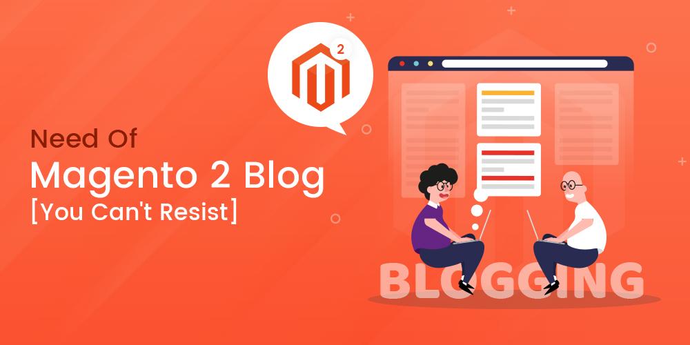 Need Of Magento 2 Blog