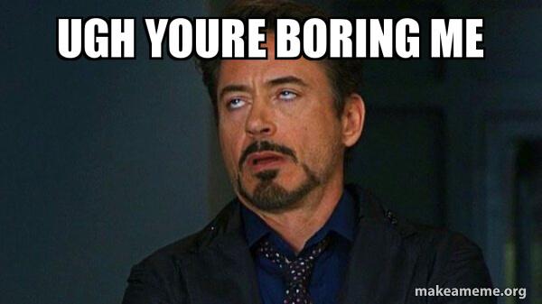 ugh-youre-boring