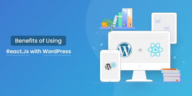 Benefits of using Reactjs with WordPress