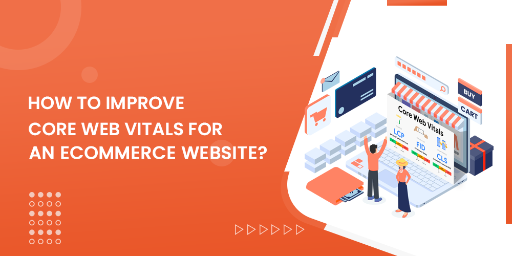 How To Improve Core Web Vitals for an eCommerce Website