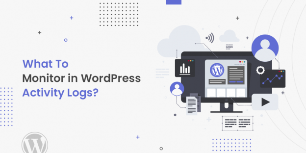 What To Monitor in WordPress Activity Logs