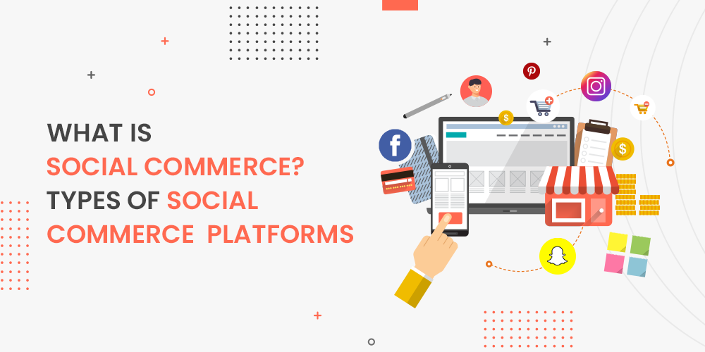 What is Social Commerce - Types of Social Commerce Platforms